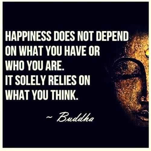 Happiness does not depend on what your have or who you are. It solely relies on what you think.