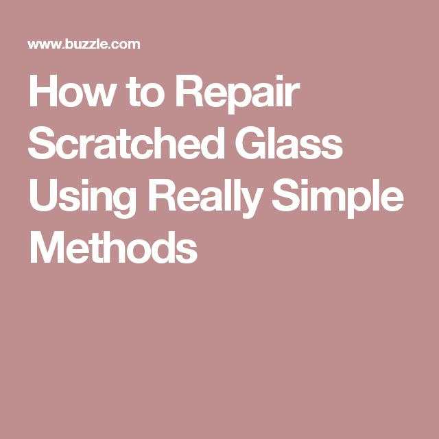 How to Repair Scratched Glass Using Really Simple Methods