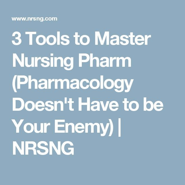 3 Tools to Master Nursing Pharm (Pharmacology Doesn't Have to be Your Enemy) | NRSNG
