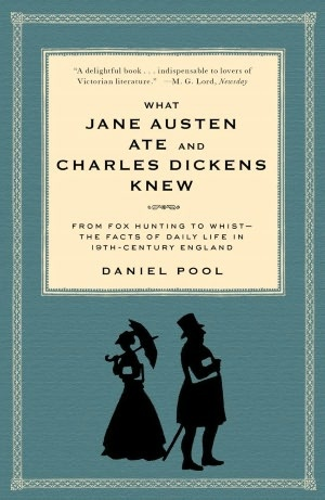 What Jane Austen Ate and Charles Dickens Knew: From Fox Hunting to Whist -- the Facts of Daily Life in 19th-Century England by Daniel Pool