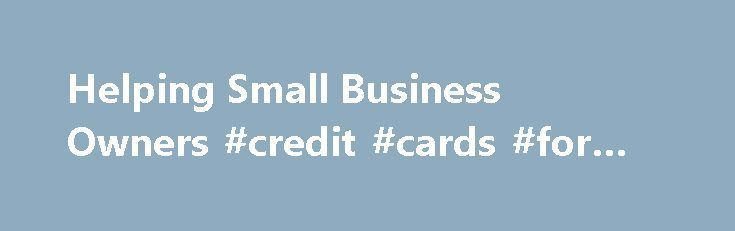 Helping Small Business Owners Credit Cards For Bad