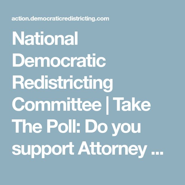 National Democratic Redistricting Committee | Take The Poll: Do you support Attorney General Holder's effort to end to gerrymandering?