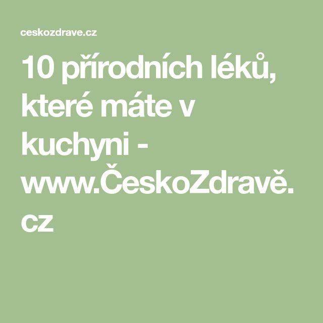 10 přírodních léků, které máte v kuchyni - www.ČeskoZdravě.cz
