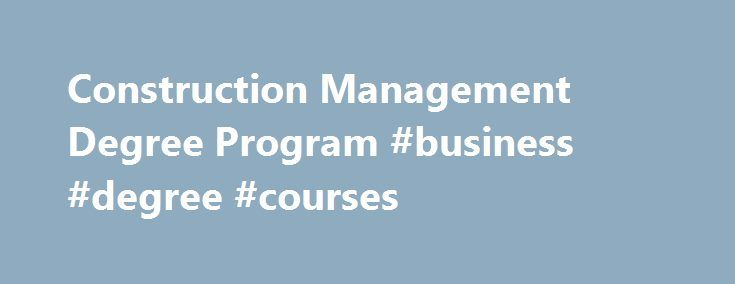 Construction Management Degree Program #business #degree #courses http://degree.nef2.com/construction-management-degree-program-business-degree-courses/  #construction management degree online # Construction Management Train to Manage Construction Projects SJVC s Construction Management program prepares Online and Ontario students to manage residential and commercial construction projects. Our students are trained to prepare competitive project proposals, supervise construction sites, and…