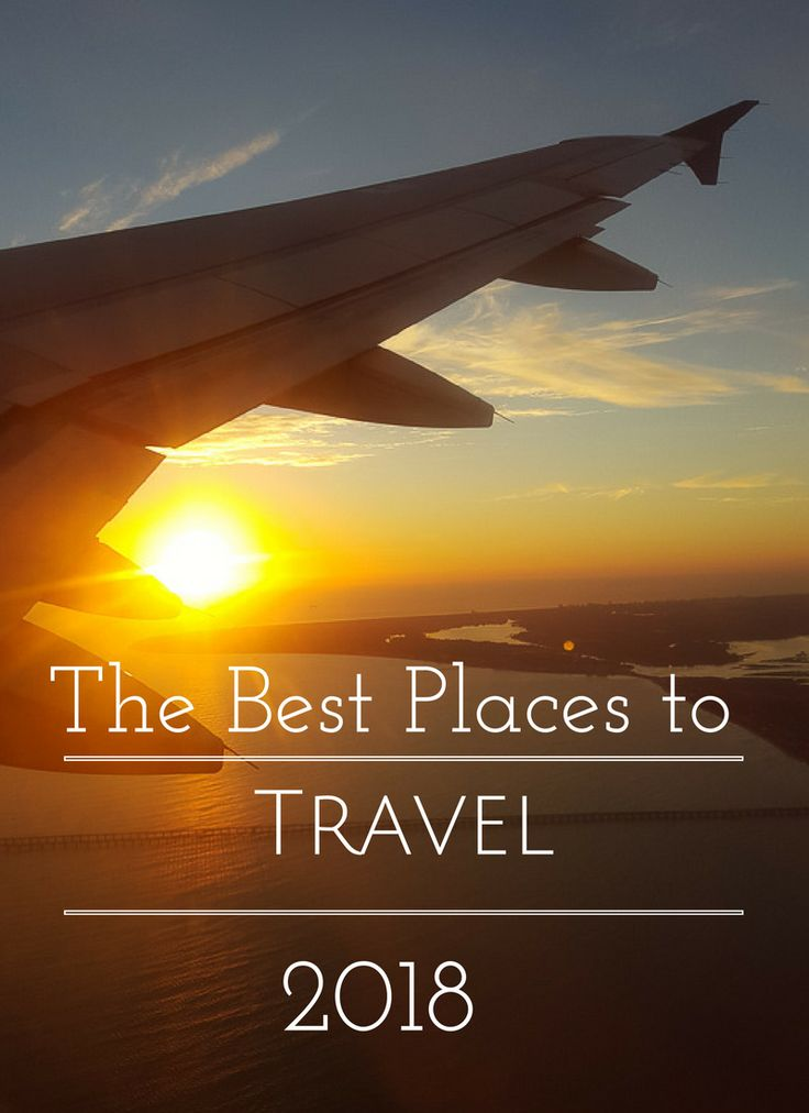 The Best Places to Travel in 2018 -Travel Bloggers Share Their Favorite Destinations to Visit This Year www.casualtravelist.com