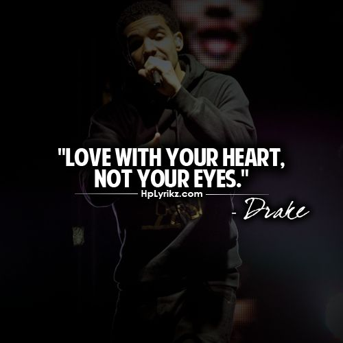 Drake Love Quotes: Love With Your Heart.