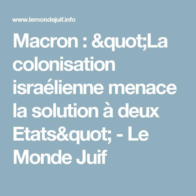 """Macron : """"La colonisation israélienne menace la solution à deux Etats"""" - Le Monde Juif"""