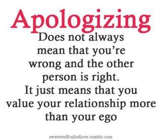 Apologizing does not always mean that you're wrong and the other person