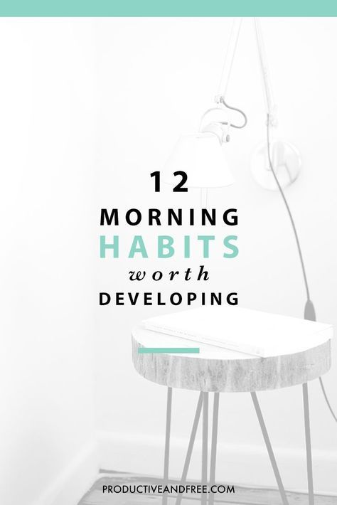Develop these 12 morning habits to kickstart your best and most productive day, everyday.