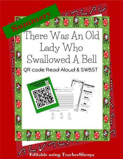 This Christmas favorite, There Was An Old Lady Who Swallowed a Bell, is bound to get your gets laughing as they view the QR code Read Aloud. Because they will be so engaged, it's a great time to get them working on the summarizing. Included in this activity is a SWBST flipbook page, which they will then use to write a summary paragraph. Also included is a student self-assessment where students select the graphic and text that best describes how they are feeling about summarizing.