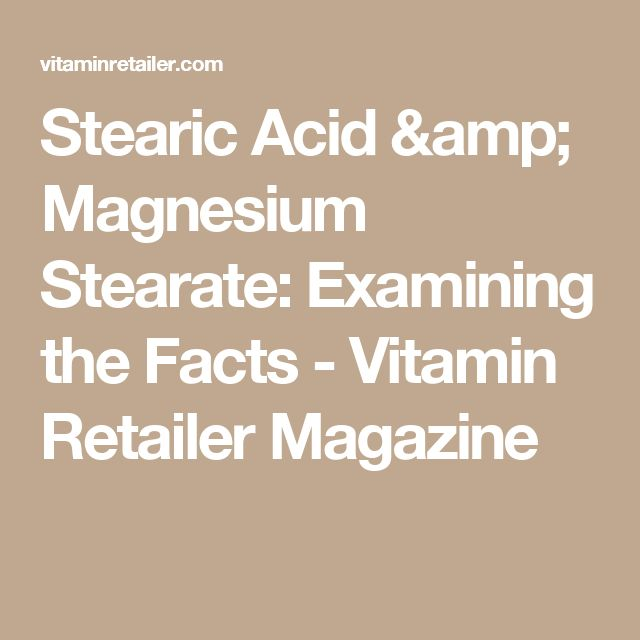 Stearic Acid & Magnesium Stearate: Examining the Facts - Vitamin Retailer Magazine