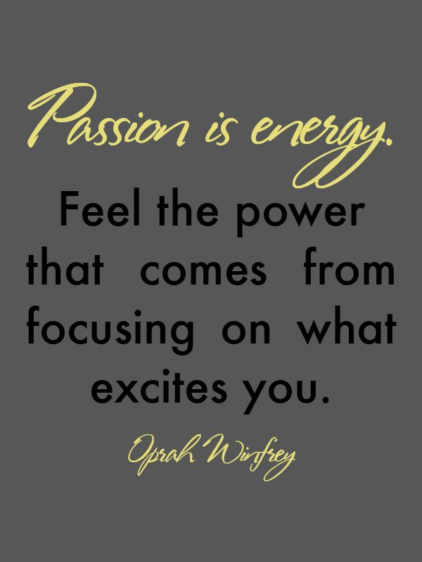 Passion Is Energy Fit In Progress Quotes Passion Quotes Oprah