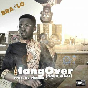 FRESH MUSIC : Brailo  HangOver (Prod. By Phakza) | SOUTH AFRICA