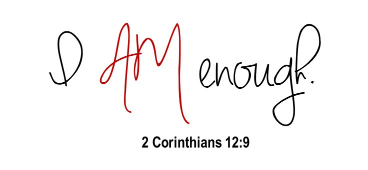 """""""I feel so inadequate for you Lord."""" """"I AM enough."""" Well, let the waterworks flow from my big brown eyes…because it is true and I needed that reminder. 2 Corinthians …"""