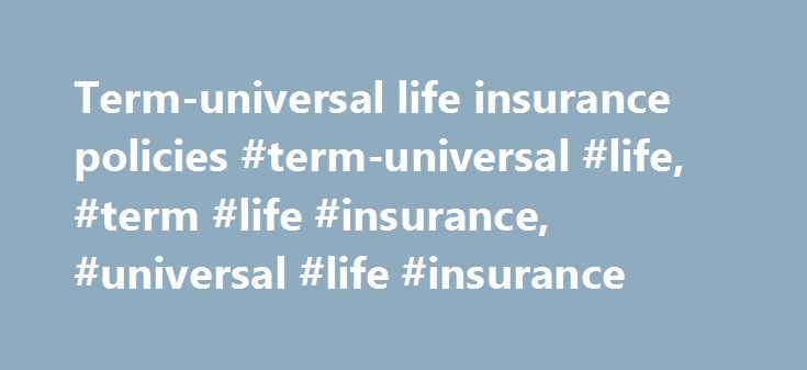 Term-universal life insurance policies #term-universal #life, #term #life #insurance, #universal #life #insurance http://washington.remmont.com/term-universal-life-insurance-policies-term-universal-life-term-life-insurance-universal-life-insurance/  # Do you need a term-universal life insurance policy? A handful of life insurance companies have launched new products that combine the advantages of universal life insurance and term life insurance into one policy. The new term-universal life…