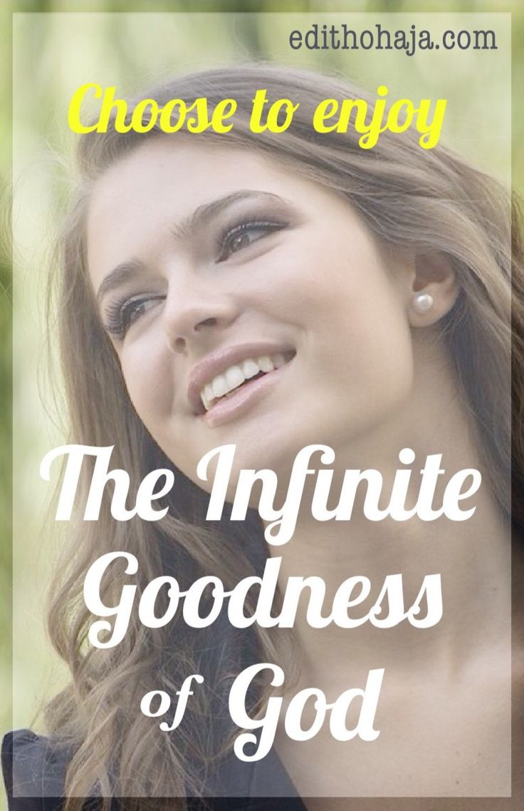 CHOOSE TO ENJOY THE INFINITE GOODNESS OF GOD This devotional explores the infinite goodness of God and how we can align ourselves to enjoy it. #God #Jesus #goodness #choice #devotional