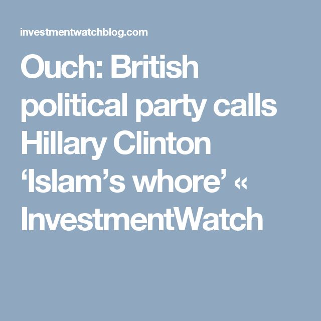 Ouch: British political party calls Hillary Clinton 'Islam's whore' « InvestmentWatch