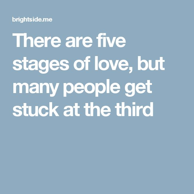 There are five stages of love, but many people get stuck at the third