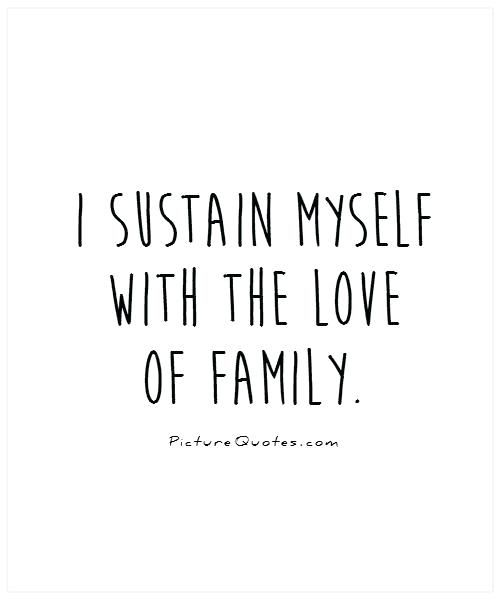 Family Quotes And Sayings Also Best I Sustain Myself With The Love