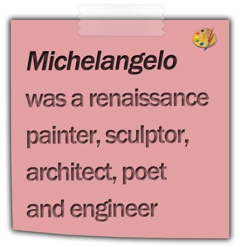 http://www.dummyfacts.com/michelangelo-was-a-renaissance-painter-sculptor-architect-poet-and-engineer/