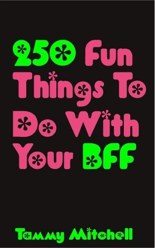 250 Fun Things To Do With Your BFF - Gift Ideas for Best Friend