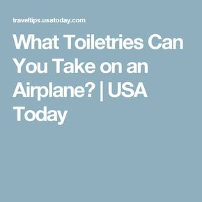 What Toiletries Can You Take on an Airplane? | USA Today
