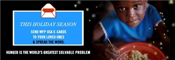 Send an Ecard  http://usa.wfp.org/ecards?utm_source=donors_medium=email_campaign=donor_Q4_engagement_ecardA;autologin=true