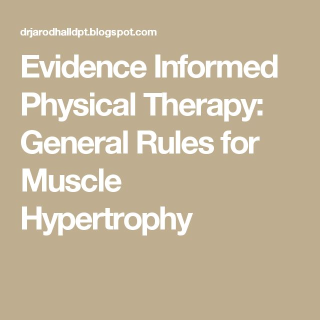 Evidence Informed Physical Therapy: General Rules for Muscle Hypertrophy
