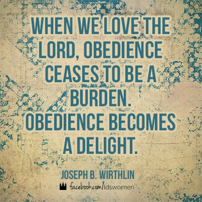 Let obedience become a delight.   #lds #quotes #mormon