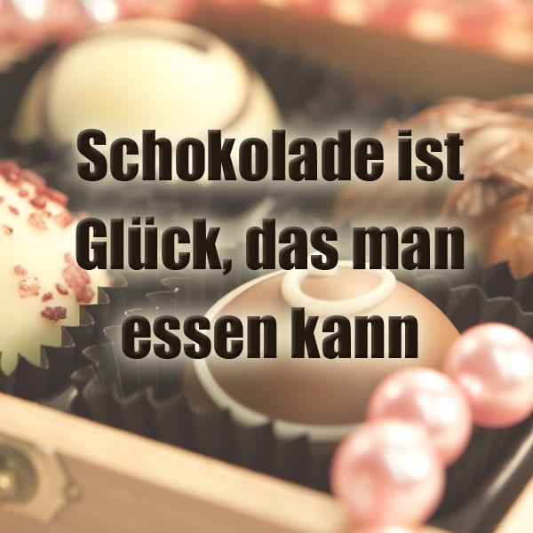 Schokolade ist Glück, das man essen kann