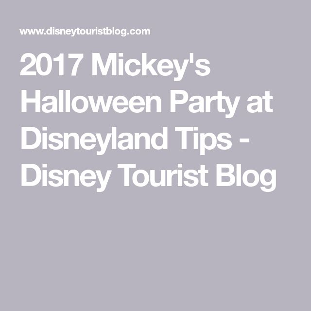 2017 Mickey's Halloween Party at Disneyland Tips - Disney Tourist Blog