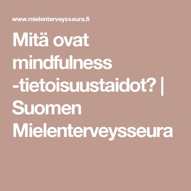 Mitä ovat mindfulness -tietoisuustaidot? | Suomen Mielenterveysseura