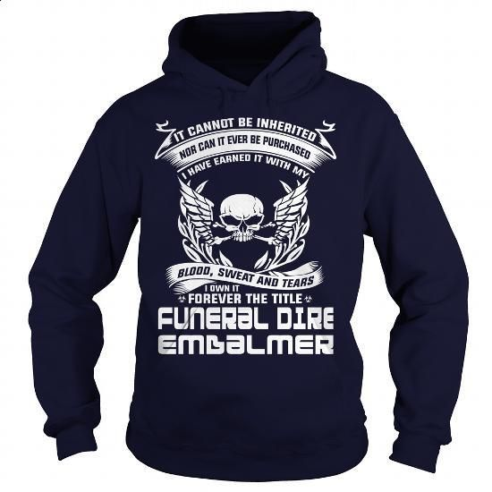 FUNERAL DIRECTOR  EMBALMER-BLOOD - #black shirts #womens hoodies. ORDER HERE => https://www.sunfrog.com/LifeStyle/FUNERAL-DIRECTOR-EMBALMER-BLOOD-Navy-Blue-Hoodie.html?60505