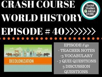 CRASH COURSE WORLD HISTORY Decolonization and Nationalism Ep. 40. Included in this download: teacher notes, vocabulary, quiz questions and discussion questions.