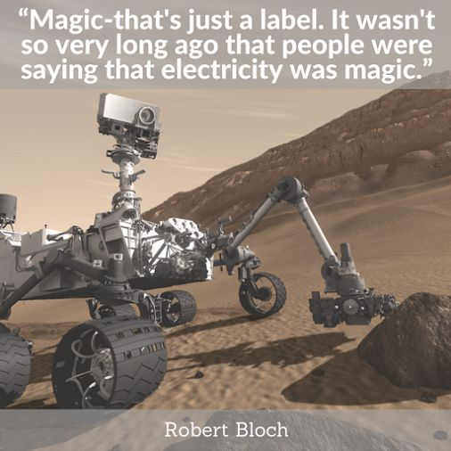 """""""Magic--that's just a label. It wasn't so very long ago that people were saying that electricity was magic.""""  Robert Bloch"""