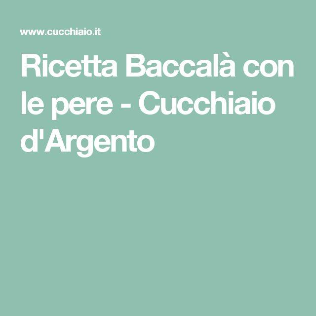 Ricetta Baccalà con le pere - Cucchiaio d'Argento