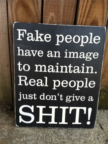 "FAKE PEOPLE HAVE AN IMAGE TO MAINTAIN. REAL PEOPLE JUST DON'T GIVE A SHIT 12""X16"" hand painted and distressed wood sign"