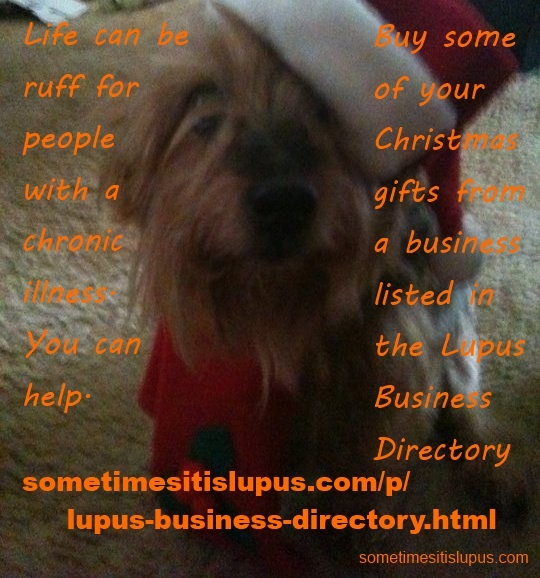 You can help people with #lupus and other chronic illnesses. Buy some of your Christmas gifts from a business listed in www.sometimesitislupus.com/p/lupus-business-directory.html