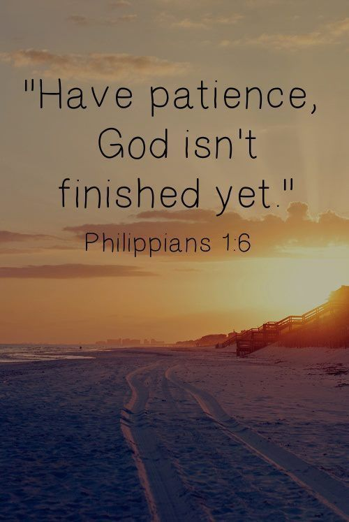 """""""Have patience, God isn't finished yet."""" Philippians 1:16 #Bibleverse #Patience"""