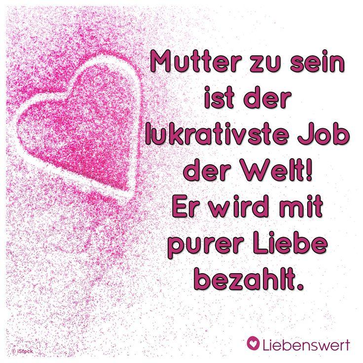 Mutter zu sein ist der lukrativste Job der Welt! Er wird mit purer Liebe bezahlt.