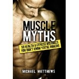 Muscle Myths: 50 Health & Fitness Mistakes You Don't Know You're Making (The Build Healthy Muscle Series) (Paperback)By Michael Matthews