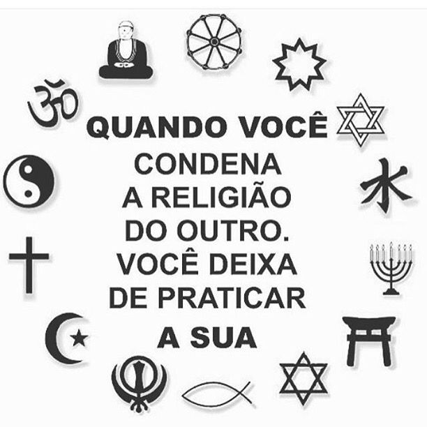 Quando você condena a religião do outro, você deixa de praticar a sua.