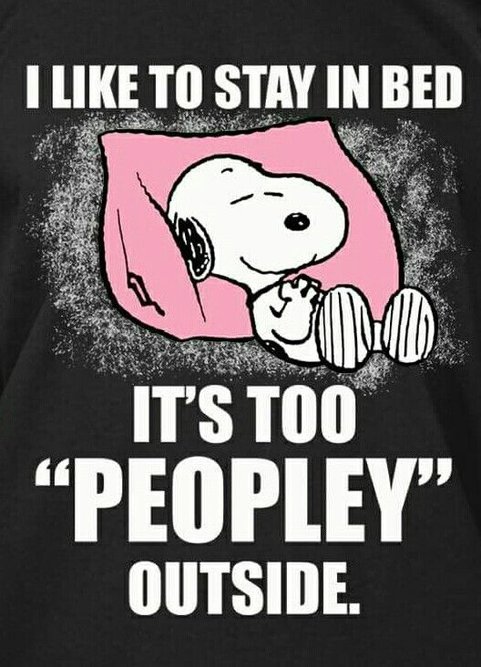 "Snoopy - I like to stay in bed. It's too ""Peopley"" outside."