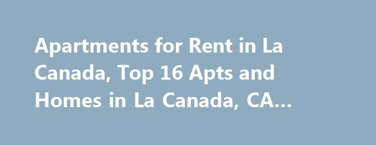 Apartments for Rent in La Canada, Top 16 Apts and Homes in La Canada, CA #houses http://renta.remmont.com/apartments-for-rent-in-la-canada-top-16-apts-and-homes-in-la-canada-ca-houses/  #apartments to rent in la # Nearby Counties View More Apartments near La Canada Looking for La Canada, CA apartments and homes for rent near you? Don't waste time scanning through countless classifieds with limited information. Instead, log onto realtor.com and search for La Canada apartments. You will be…