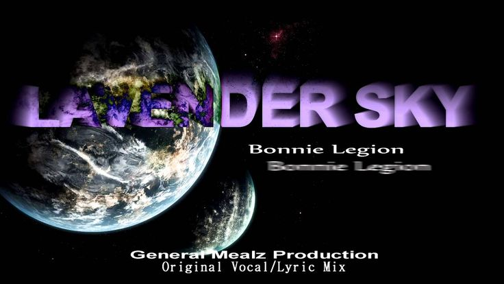 Like this! Bonnie Legion - Lavender Sky [Original Vocal Lyric Mix] General Mealz @BonnieLegion