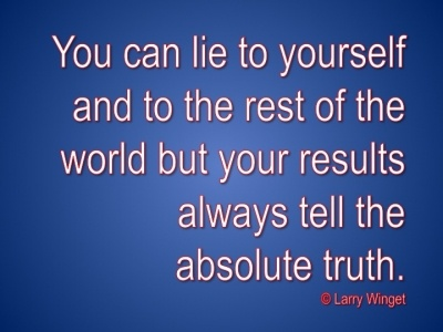 Larry Winget Quote - results never lie