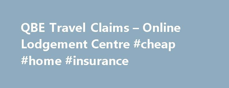 QBE Travel Claims – Online Lodgement Centre #cheap #home #insurance http://insurance.nef2.com/qbe-travel-claims-online-lodgement-centre-cheap-home-insurance/  #qbe insurance # Information about travel claims Online Claim Lodgement QBE Online Claim Lodgement system enables QBE policyholders to quickly lodge travel claim(s) anytime, anywhere via a fast and efficient electronic service. Lodging your claim online will give you: QBE... Read more