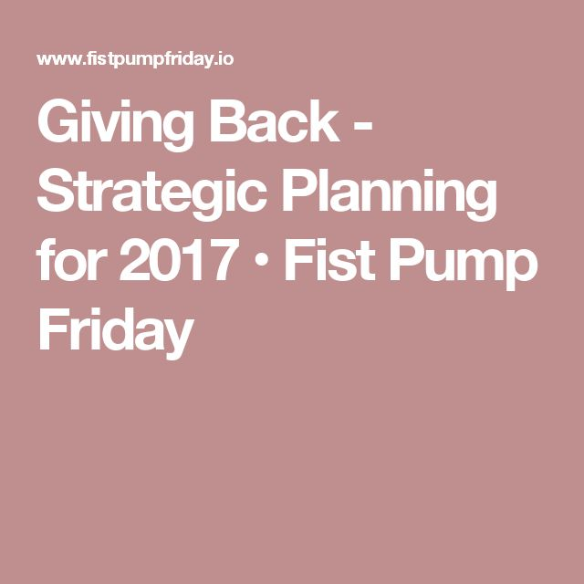 Giving Back - Strategic Planning for 2017 • Fist Pump Friday