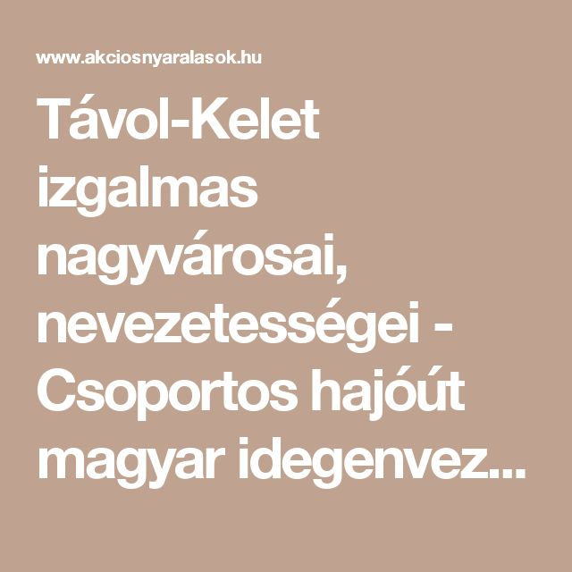 Távol-Kelet izgalmas nagyvárosai, nevezetességei - Csoportos hajóút magyar idegenvezetéssel - Celebrity Millennium | Akciós nyaralások - Online akciós utazások, azonos áron, mint az utazásszervezőnél!