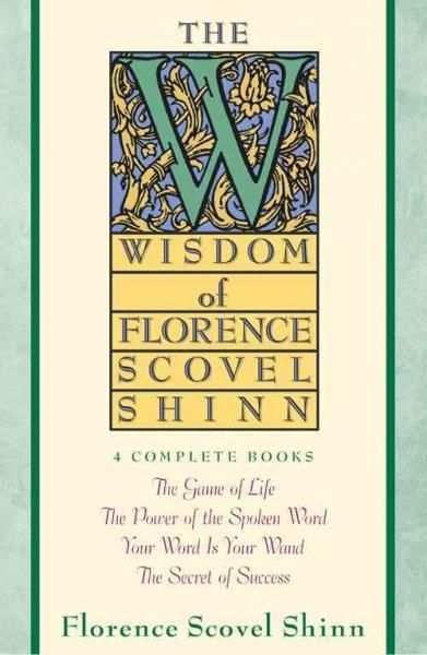 The Wisdom of Florence Scovel Shinn: 4 Complete Books